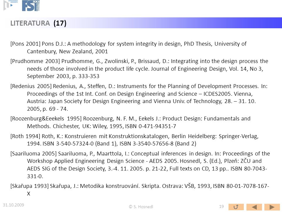 LITERATURA (17) [Pons 2001] Pons D.J.: A methodology for system integrity in design, PhD Thesis, University of Cantenbury, New Zealand, 2001.
